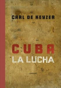 Cuba la lucha cover (c) Carl De Keyzer ZNOR